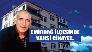 EMİRDAĞ İLÇESİNDE VAHŞİ CİNAYET..