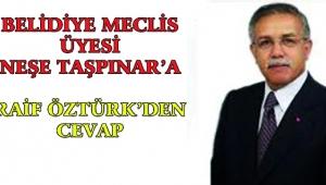 Raif Öztürk'ten Belediye Meclis Üyesi Neşe Taşpınar'a cevap