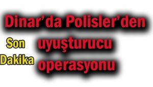 Dinar İlçe Emniyet Müdürlüğünden Uyuşturucu Operasyonu