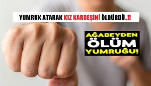 YUMRUK ATARAK KIZ KARDEŞİNİ ÖLDÜRDÜ..!!