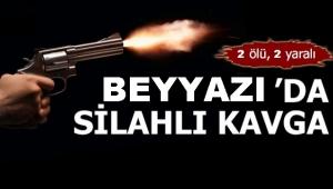BEYYAZI'DA SİLAHLI KAVGA SONUÇ, 2 ÖLÜ 2 YARALI..!!