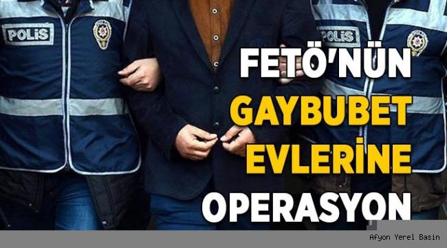 FETÖ'NÜN GAYBUBET EVLERİNE OPERASYON
