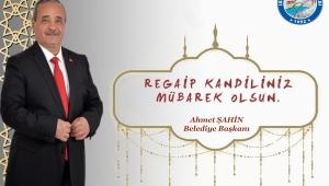 Başkan Şahin'in Regaip Kandili Kutlama Mesajı