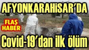 ÇOBANLAR'DA COVID-19'DAN İLK ÖLÜM GERÇEKLEŞTİ!..