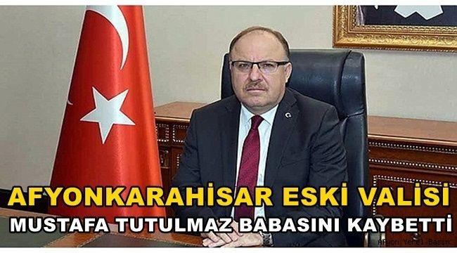 Afyon'un Eski Valisi Mustafa Tutulmaz babasını kaybetti..