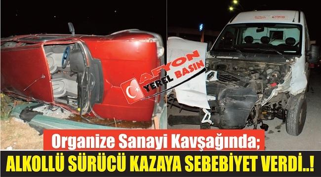 ALKOLLÜ SÜRÜCÜ KAZAYA SEBEBİYET VERDİ..!
