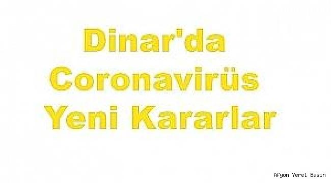 Dinar'da Koronavirüs Yeni Kararlar..
