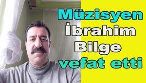 Müzisyen İbrahim Bilge Vefat Etti