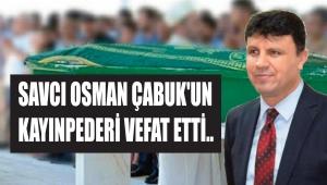 SAVCI OSMAN ÇABUK'UN KAYINPEDERİ VEFAT ETTİ..