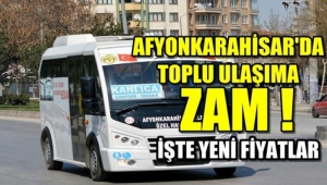 AFYONKARAHİSAR'DA TOPLU TAŞIMA'YA % 20 ZAM GELDİ..