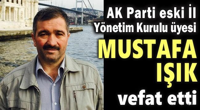 AK PARTİ'NİN ACI GÜNÜ: MUSTAFA IŞIK VEFAT ETTİ..
