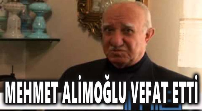 MEHMET ALİMOĞLU VEFAT ETTİ..