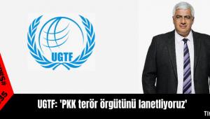 UGTF: 'PKK terör örgütünü lanetliyoruz'