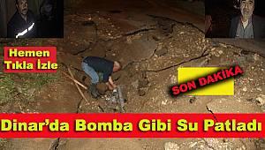 Dinar'da Bomba Gibi Su Patladı