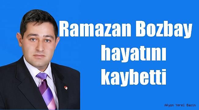 Ramazan Bozbay hayatını kaybetti..