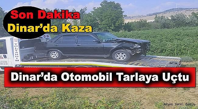 Dinar'da Gardiyanlar Otomobil ile Tarlaya Uçtu