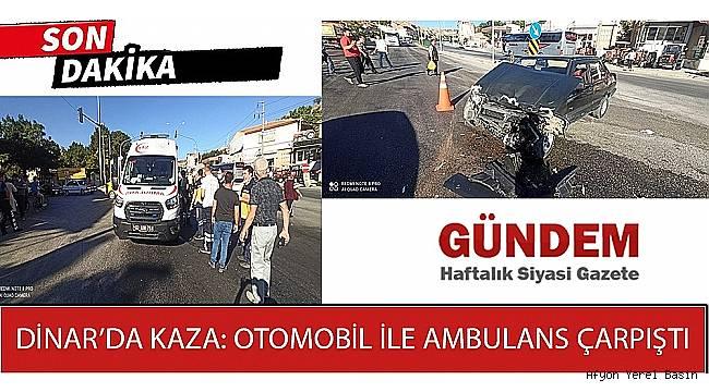 Dinar'da Kaza: Otomobil ile Ambulans Çarpıştı