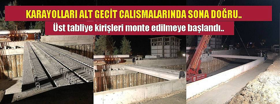 KARAYOLLARI ALT GEÇİT ÇALIŞMALARINDA SONA DOĞRU..