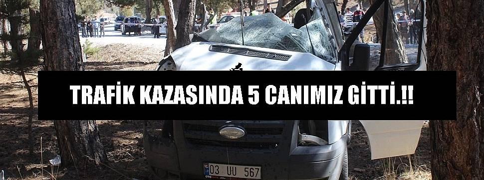 TRAFİK KAZASINDA 5 CANIMIZ GİTTİ.!!
