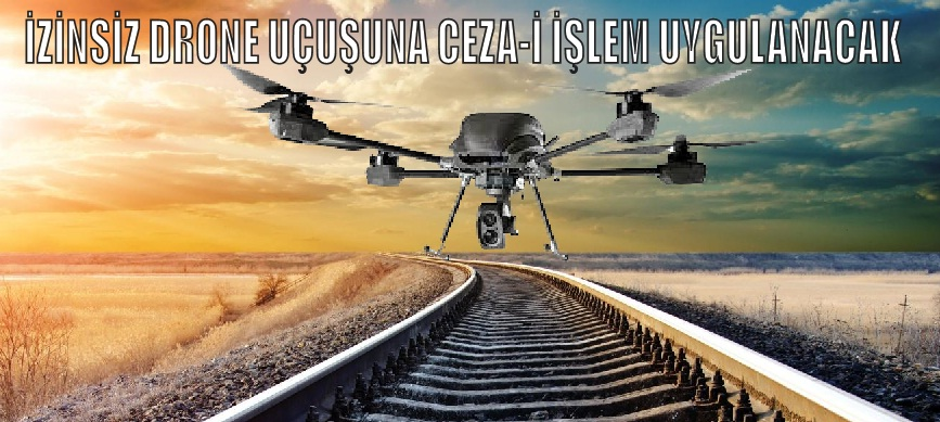 İzinsiz Drone Uçuşuna Ceza-i İşlem Uygulanacak