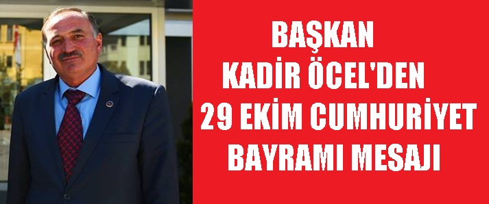 Başkan Kadir öcel'den 29 Ekim Cumhuriyet Bayramı Mesajı