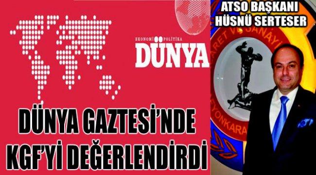 Atso Başkanı Hüsnü Serteser Dünya Gaztesi'nde Kgf'yi Değerlendirdi