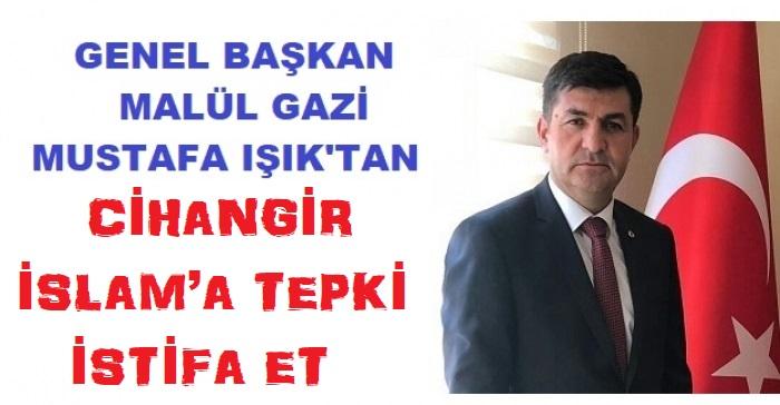 Genel Başkanımız Mustafa ışık'tan Cihangir İslam'a Tepki