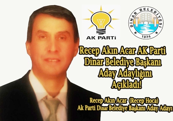 Recep Akın Acar Ak Parti Dinar Belediye Başkanı Aday Adaylığını Açıkladı!